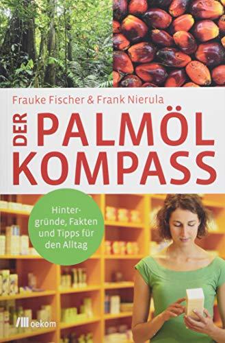 Der Palmöl-Kompass: Hintergründe, Fakten und Tipps für den Alltag