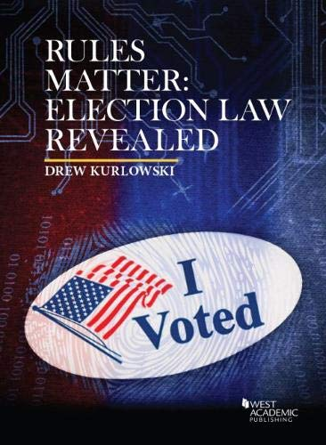 Compare Textbook Prices for Rules Matter: Election Law Revealed Higher Education Coursebook 1 Edition ISBN 9781683280736 by Kurlowski, Drew
