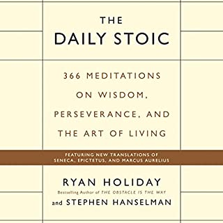 The Daily Stoic     366 Meditations on Wisdom, Perseverance, and the Art of Living              Written by:                                                                                                                                 Ryan Holiday,                                                                                        Stephen Hanselman                               Narrated by:                                                                                                                                 Brian Holsopple                      Length: 10 hrs and 6 mins     37 ratings     Overall 4.9