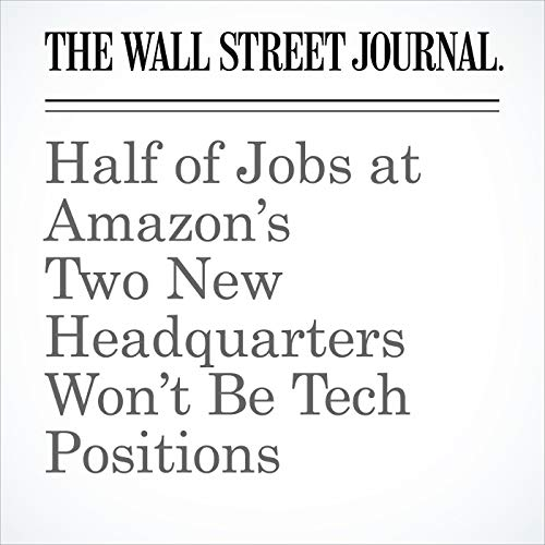 Half of Jobs at Amazon's Two New Headquarters Won't Be Tech Positions audiobook cover art