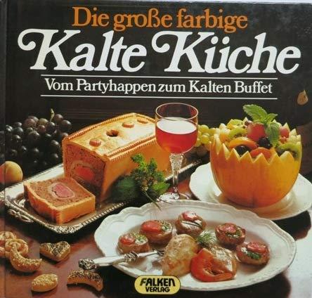 Die grosse farbige Kalte Küche. Vom Partyhappen zum Kalten Büffet