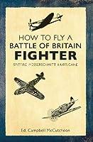 How to Fly a Battle of Britain Fighter: Spitfire, Messerschmitt, Hurricane (How to ...)