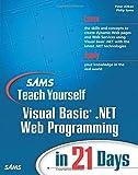 Sams Teach Yourself Visual Basic .NET Web Programming in 21 Days (Sams Teach Yourself in 24 Hours)...