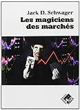 Les Magiciens des Marches - Entretiens Avec les Meilleurs Traders by Schwager