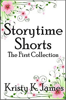 Storytime Shorts, the First Collection by [Kristy K. James]