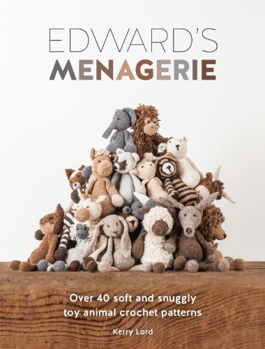 Edward's Menagerie: Over 40 Soft and Snuggly Toy Animal Crochet By Kerry Lord