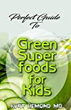 Perfect Guide To Green Super Foods for Kids: Delicious, low Carb recipes for healthy and happy children, from toddlers to teens! (English Edition)