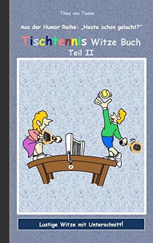 """Tischtennis Witze Buch Teil II: Humor & Spaß aus der Reihe \""""Heute schon gelacht?\"""" Lustige Witze mit Unterschnitt! Witze zum Lachen und Schmunzeln."""