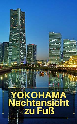 Yokohama Nachtansicht zu Fuß (German Edition)