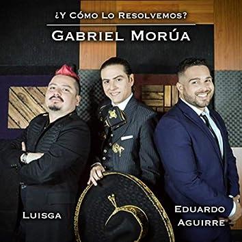 ¿Y Cómo Lo Resolvemos? (feat. Luisga & Eduardo Aguirre)