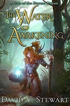The Water of Awakening (The Eternal Dream Book 1) by [David V. Stewart]