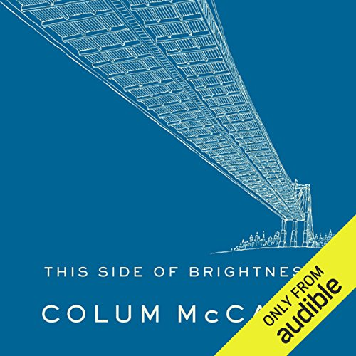 This Side of Brightness                    By:                                                                                                                                 Colum McCann                               Narrated by:                                                                                                                                 Joe Barrett                      Length: 9 hrs and 1 min     65 ratings     Overall 4.0