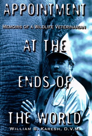 Appointment at the Ends of the World: Memoirs of a Wildlife Veterinarian