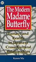 The Modern Madame Butterfly: Fantasy and Reality in Japanese Cross-Cultural Relationships