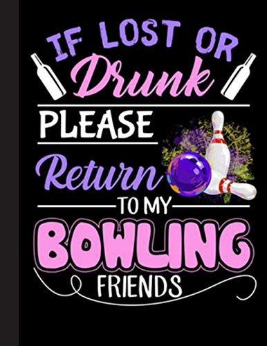 If Lost Or Drunk Please Return To My Bowling Friends Notebook: Lined Ruled 120 pages (8.5 x 11): Notebook Journal for Bowling, Bowlers and School Students
