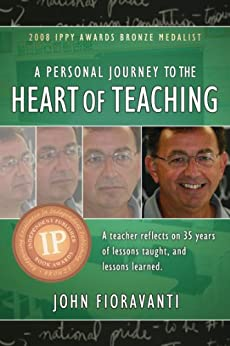 A Personal Journey to the Heart of Teaching by [John Fioravanti]