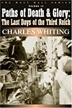 Paths of Death and Glory: The Last Days of the Third Reich