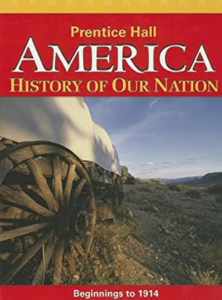 America: History of Our Nation: Beginnings to 1914