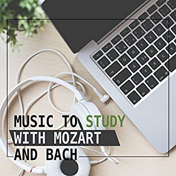 Music to Study with Mozart and Bach – Train Your Brain, Classical Melodies for Study, Music to Reading and Listening