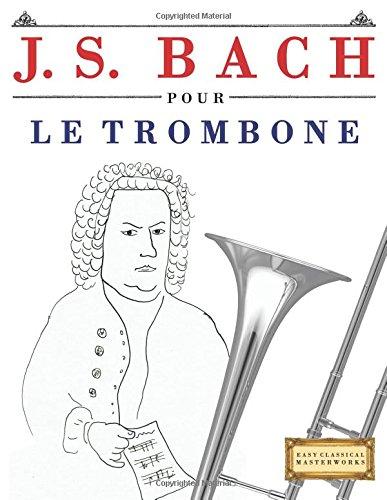 J S Bach Pour Le Trombone 10 Pieces Faciles Pour Le Trombone Debutant Livre