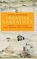 Frontier Narratives: Liminal Lives in the Early Modern Mediterranean (Artes Liberales)