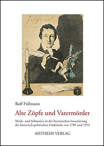 Alte Zöpfe und Vatermörder: Mode- und Stilmotive in der literarischen Inszenierung der historisch-politischen Umbrüche von 1789 und 1914