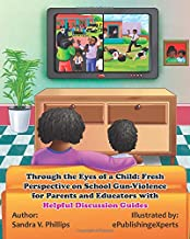 Through the Eyes of a Child: Fresh Perspective on School Gun-Violence for Parents and Educators with Helpful Discussion Guides