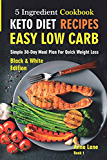 Keto Diet Recipes. Easy, Low Carb, 5-Ingredient Cookbook: Simple 30-Day Meal Plan for Quick Weight Loss