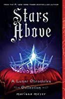 Stars Above (Lunar Chronicles Collection)