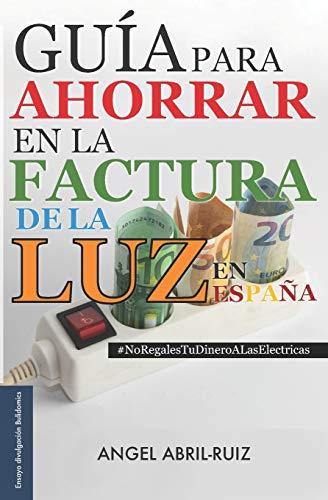 Guía para ahorrar en la factura de la luz —en España: #NoRegalesTuDineroALasElectricas: 1 (Bulidomics)