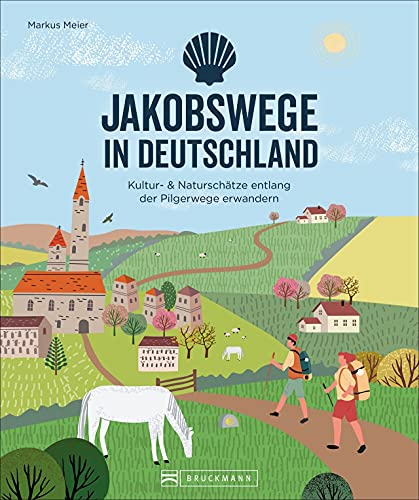 Jakobswege in Deutschland: Kultur- & Naturschätze entlang der Pilgerwege erwandern