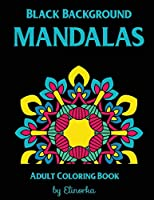 Black Background Mandalas: Coloring Book for Adults