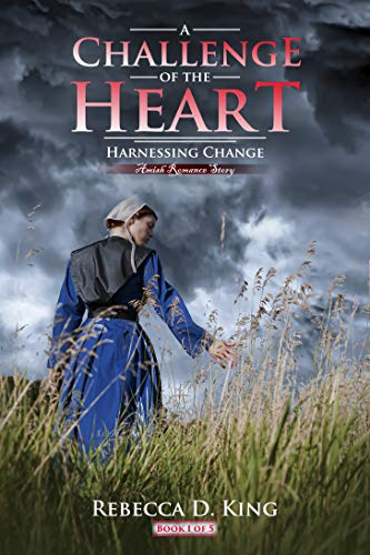 A Challenge of the Heart: Amish Romance Story (Harnessing Change Book 1) by [Rebecca D. King]
