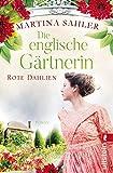 Die englische Gärtnerin - Rote Dahlien: Roman (Die Gärtnerin von Kew Gardens, Band 2)