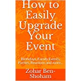 How to Easily Upgrade Your Event: Birthdays, Family Events, Parties, Reunions and a perfect way to manage your Corona time (Planning Your Events, Indoor and Outdoors) (English Edition)