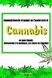 Comment investir et gagner de l'argent avec le cannabis en toute légalité: (Introduction à la marijuana, Stocks de cannabis) (French Edition)