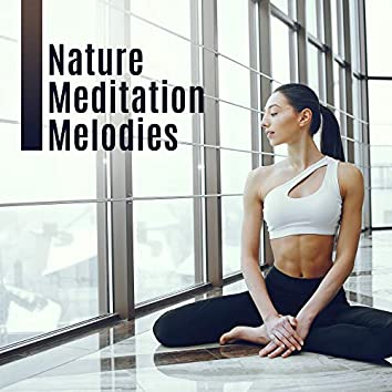 Nature Meditation Melodies – New Age Music for Yoga Training, Nature Calming Sounds, Deep Rest