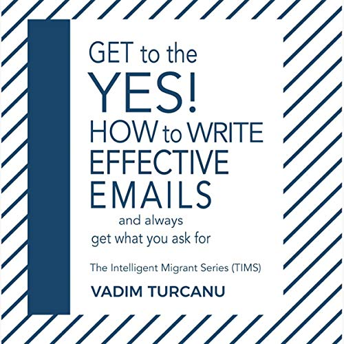 Couverture de Get to the YES! How to Write Effective Emails and Always Get What You Ask For