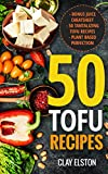 50 Tofu Recipes: Tofu Recipes for All Occasions: 50 Easy to Prepare, Healthy and Delicious Tofu Recipes for All Occasions (English Edition)