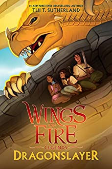 Dragonslayer (Wings of Fire: Legends) by [Tui T. Sutherland]