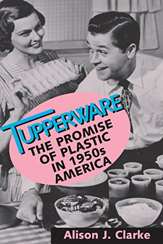Tupperware: The Promise of Plastic in 1950s America (English Edition)