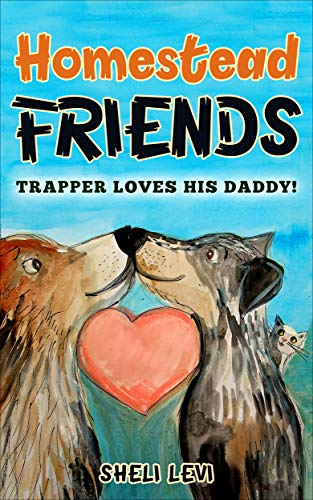 Book: Homestead Friends - Trapper Loves His Daddy! by Sheli Levi