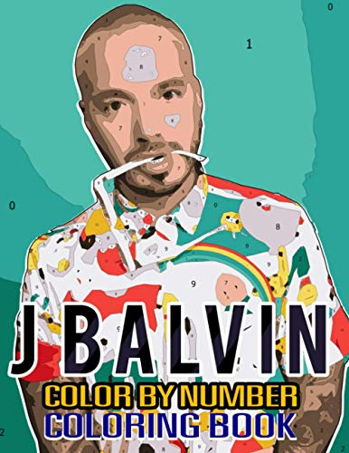J Balvin Color By Number Coloring Books: Famous Hip Hop Star, Cultural Icon and Acclaimed Lyricist Inspired Adult Color Number Book For Fans Adults Relaxation Gift