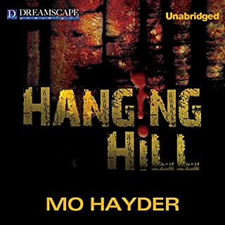 Hanging Hill                   By:                                                                                                                                 Mo Hayder                               Narrated by:                                                                                                                                 Rosalyn Landor                      Length: 14 hrs and 17 mins     174 ratings     Overall 4.0