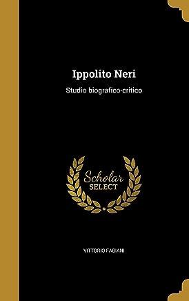 Ippolito Neri: Studio biografico-critico