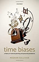 Time Biases: A Theory of Rational Planning and Personal Persistence
