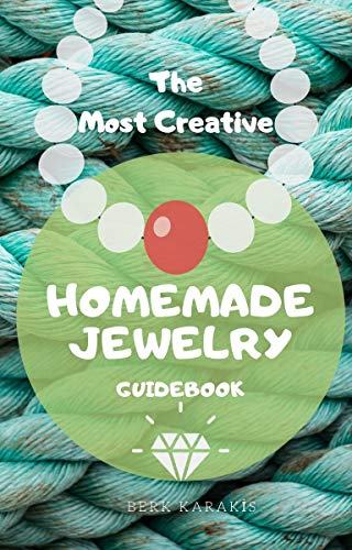 The Most Creative Homemade Jewelry: Extraordinary Recipes (English Edition)