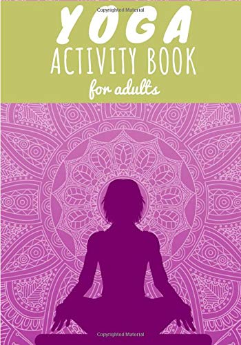 Yoga Activity Book for Adults: Yoga Word Search | Practice relaxation book with 67 Activities | Word Search, Scramble & Colouring Mandalas | More than ... World Of Yoga, Chakra, Lotus | Large Print.