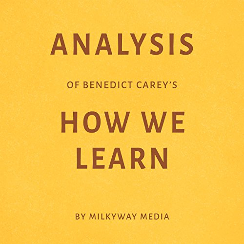 Analysis of Benedict Carey's How We Learn                   By:                                                                                                                                 Milkyway Media                               Narrated by:                                                                                                                                 George Drake Jr.                      Length: 24 mins     Not rated yet     Overall 0.0