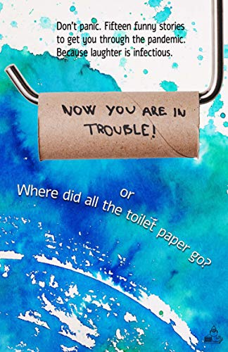 Now You Are in Trouble! or Where did all the Toilet Paper go?